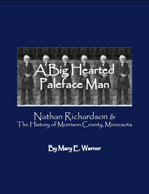A Big Hearted Paleface Man: Nathan Richardson and the History of Morrison County, Minnesota